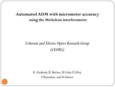 Automated ADM with micrometer accuracy using the Michelson interferometer 1 Coherent and Electro-Optics Research Group (CEORG) K Alzahrani, D Burton, M.