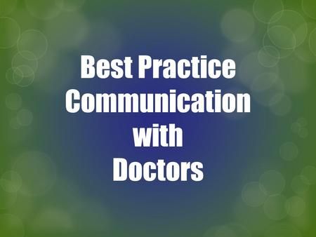 Best Practice Communication with Doctors. * T EN TIPS to improve communication between Doctors and other health providers. * G OLDEN RULES for accompanying.