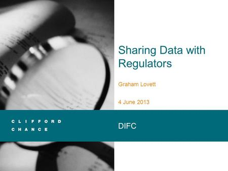 Sharing Data with Regulators Graham Lovett 4 June 2013 DIFC.