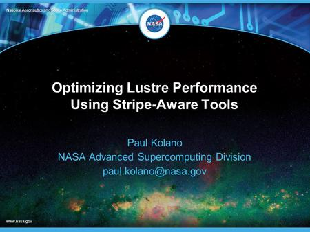 National Aeronautics and Space Administration www.nasa.gov Optimizing Lustre Performance Using Stripe-Aware Tools Paul Kolano NASA Advanced Supercomputing.