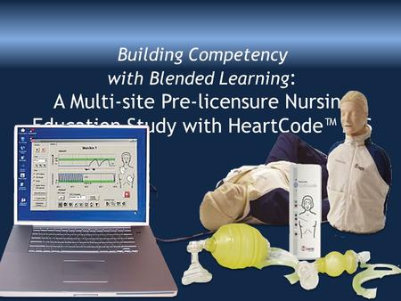 Building Competency with Blended Learning : A Multi-site Pre-licensure Nursing Education Study with HeartCode BLS.