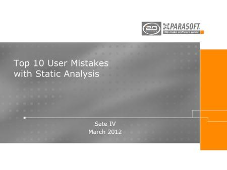 Top 10 User Mistakes with Static Analysis Sate IV March 2012.