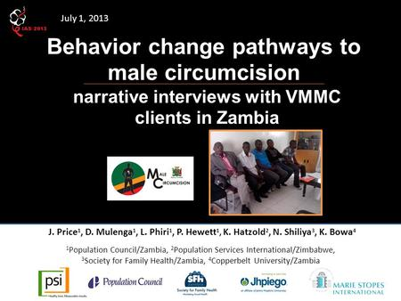 Behavior change pathways to male circumcision narrative interviews with VMMC clients in Zambia J. Price 1, D. Mulenga 1, L. Phiri 1, P. Hewett 1, K. Hatzold.