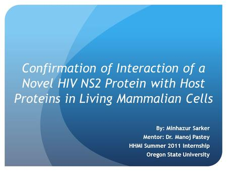 Confirmation of Interaction of a Novel HIV NS2 Protein with Host Proteins in Living Mammalian Cells By: Minhazur Sarker Mentor: Dr. Manoj Pastey HHMI Summer.