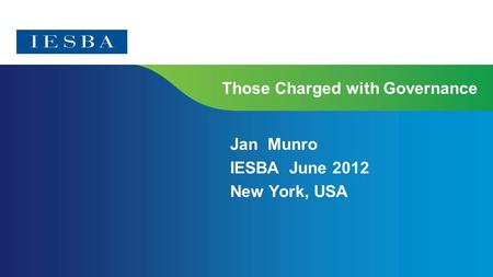 Those Charged with Governance Jan Munro IESBA June 2012 New York, USA.