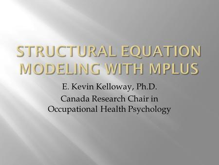 E. Kevin Kelloway, Ph.D. Canada Research Chair in Occupational Health Psychology.