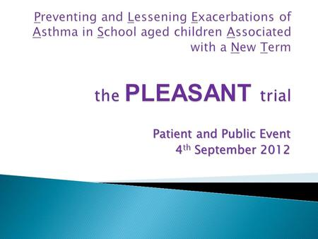 Patient and Public Event 4 th September 2012. Welcome Background & reason for meeting Outline of the study Your Experience & thoughts Trial Intervention.