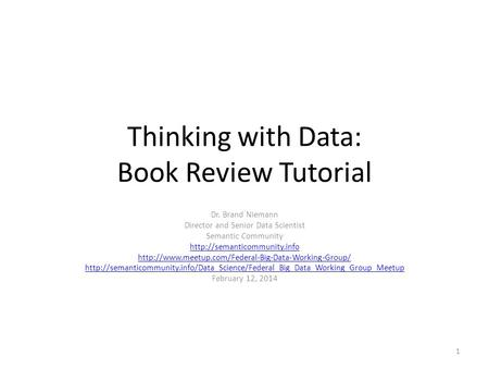 Thinking with Data: Book Review Tutorial Dr. Brand Niemann Director and Senior Data Scientist Semantic Community