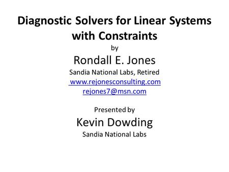 Diagnostic Solvers for Linear Systems with Constraints by Rondall E. Jones Sandia National Labs, Retired  Presented.