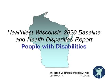 Healthiest Wisconsin 2020 Baseline and Health Disparities Report People with Disabilities This chapter highlights health risk factors and health outcomes.