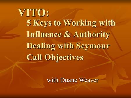 VITO: 5 Keys to Working with Influence & Authority Dealing with Seymour Call Objectives with Duane Weaver.