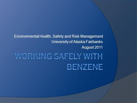 Environmental Health, Safety and Risk Management University of Alaska Fairbanks August 2011 1.