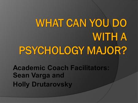 Academic Coach Facilitators: Sean Varga and Holly Drutarovsky.
