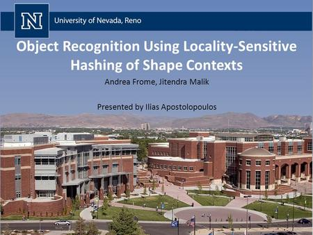 Object Recognition Using Locality-Sensitive Hashing of Shape Contexts Andrea Frome, Jitendra Malik Presented by Ilias Apostolopoulos.