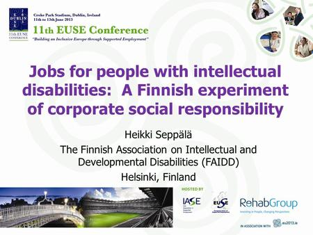 Jobs for people with intellectual disabilities: A Finnish experiment of corporate social responsibility Heikki Seppälä The Finnish Association on Intellectual.