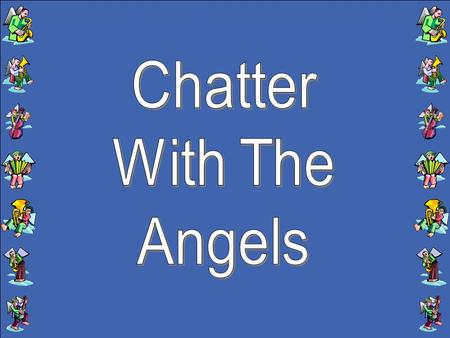 Chatter with the angels soon in the morning. Chatter with the angels in that land. Chatter with the angels soon in the morning. Chatter with the angels,
