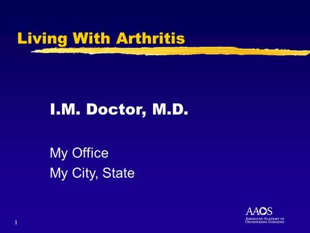 1 Living With Arthritis I.M. Doctor, M.D. My Office My City, State.