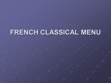 FRENCH CLASSICAL MENU.