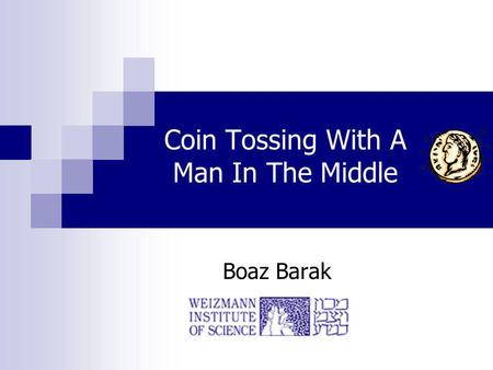 Coin Tossing With A Man In The Middle Boaz Barak.