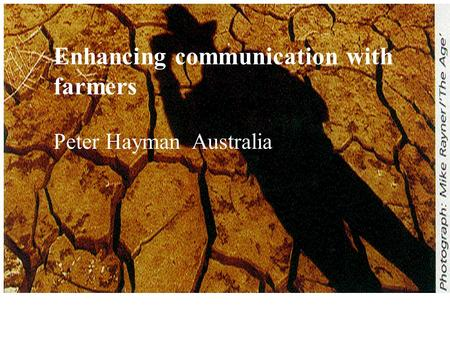 Enhancing communication with farmers Peter Hayman Australia.