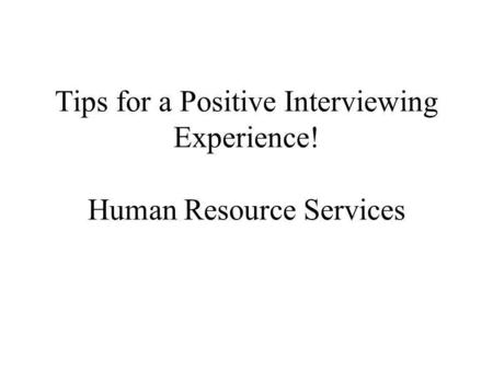 Tips for a Positive Interviewing Experience! Human Resource Services.