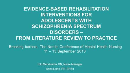 EVIDENCE-BASED REHABILITATION INTERVENTIONS FOR ADOLESCENTS WITH SCHIZOPHRENIA SPECTRUM DISORDERS – FROM LITERATURE REVIEW TO PRACTICE Kiki Metsäranta,