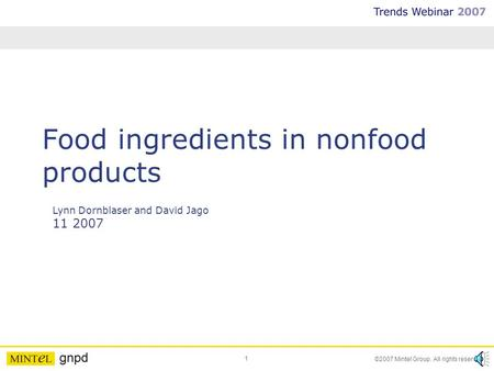 1 ©2007 Mintel Group. All rights reserved. Food ingredients in nonfood products Lynn Dornblaser and David Jago 11 2007.
