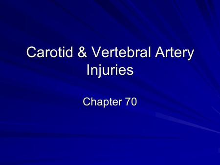 Carotid & Vertebral Artery Injuries Chapter 70. Controversies Pros and cons of duplex versus angiography versus newer modalities Selective versus mandatory.