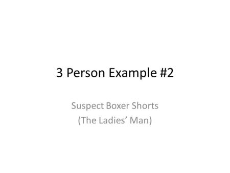 3 Person Example #2 Suspect Boxer Shorts (The Ladies Man)