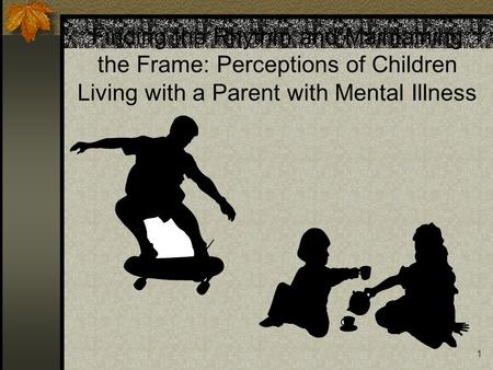 1 Finding the Rhythm and Maintaining the Frame: Perceptions of Children Living with a Parent with Mental Illness.