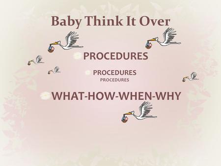 Baby Think It Over PROCEDURESPROCEDURES WHAT-HOW-WHEN-WHY.