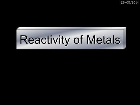 31/03/2017 Reactivity of Metals.