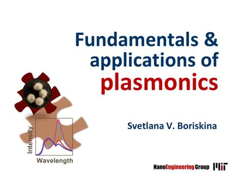 Fundamentals & applications of plasmonics Svetlana V. Boriskina.