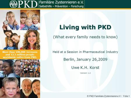 © PKD Familiäre Zystennieren e.V. / Folie 1 Living with PKD (What every family needs to know) Held at a Session in Pharmaceutical Industry Berlin, January.