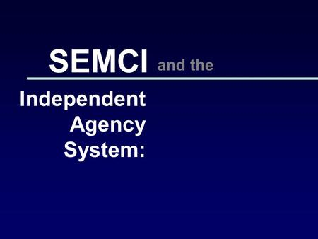 Independent Agency System: SEMCI and the. SEMCI and the Independent Agency System: Who Wins? Who Loses? National Grange Mutual Insurance Company, Old.