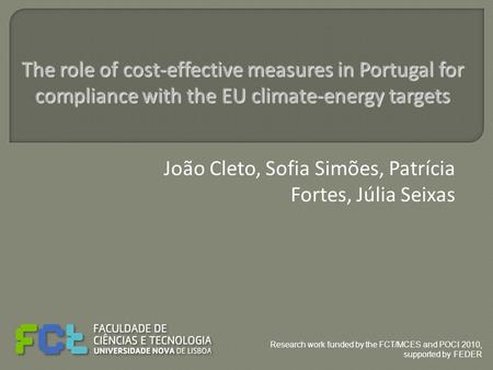 João Cleto, Sofia Simões, Patrícia Fortes, Júlia Seixas The role of cost-effective measures in Portugal for compliance with the EU climate-energy targets.