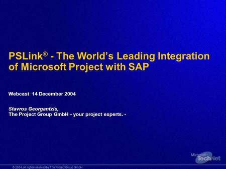 © 2004, all rights reserved by The Project Group GmbH PSLink ® - The Worlds Leading Integration of Microsoft Project with SAP Webcast 14 December 2004.