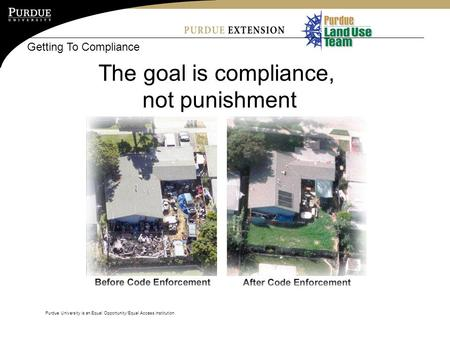 Purdue University is an Equal Opportunity/Equal Access institution. Getting To Compliance The goal is compliance, not punishment.