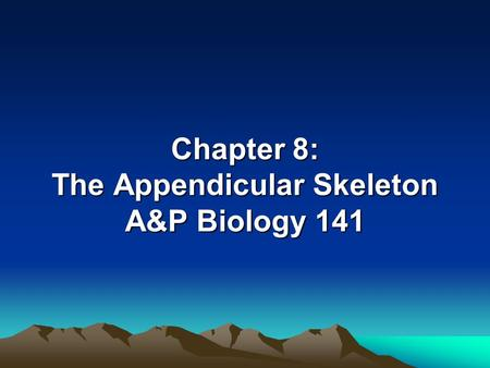 Chapter 8: The Appendicular Skeleton A&P Biology 141