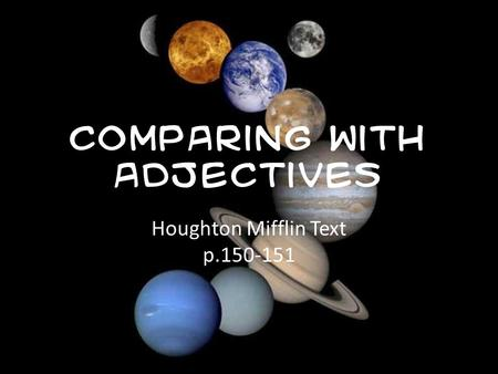Comparing with Adjectives Houghton Mifflin Text p.150-151.