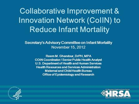 Collaborative Improvement & Innovation Network (CoIIN) to Reduce Infant Mortality Secretarys Advisory Committee on Infant Mortality November 15, 2012 Reem.