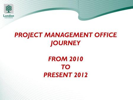 PROJECT MANAGEMENT OFFICE JOURNEY FROM 2010 TO PRESENT 2012.