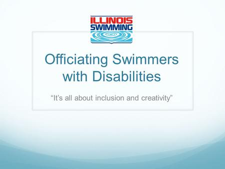 Officiating Swimmers with Disabilities Its all about inclusion and creativity.