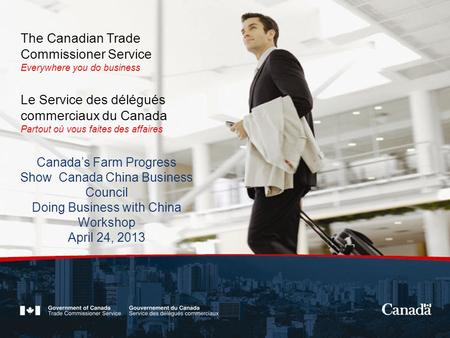1 The Canadian Trade Commissioner Service Everywhere you do business Le Service des délégués commerciaux du Canada Partout où vous faites des affaires.