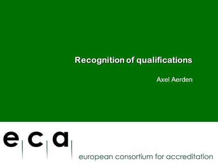 Recognition of qualifications Axel Aerden 14 March 2011.