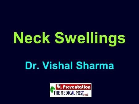 Neck Swellings Dr. Vishal Sharma. Neck Triangles.
