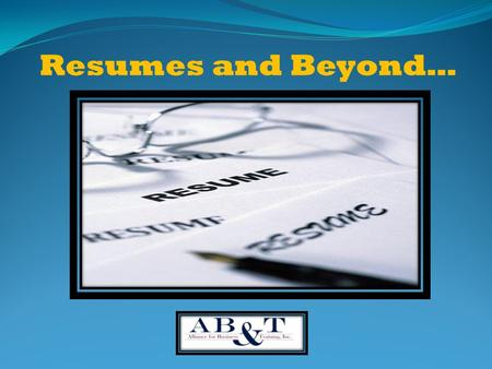 Resumes and Beyond…. What Will a Resume Do For Me? Ultimate goal: To gain an interview! A marketing tool to answer the employers question: What can you.