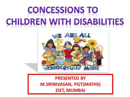 CHILDREN WITH DISABILITIES M.SRINIVASAN, PGT(MATHS)