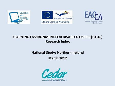 LEARNING ENVIRONMENT FOR DISABLED USERS (L.E.D.) Research Index National Study: Northern Ireland March 2012.