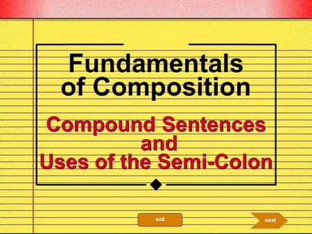 Compound Sentences and Uses of the Semi-Colon Fundamentals of Composition next exit.